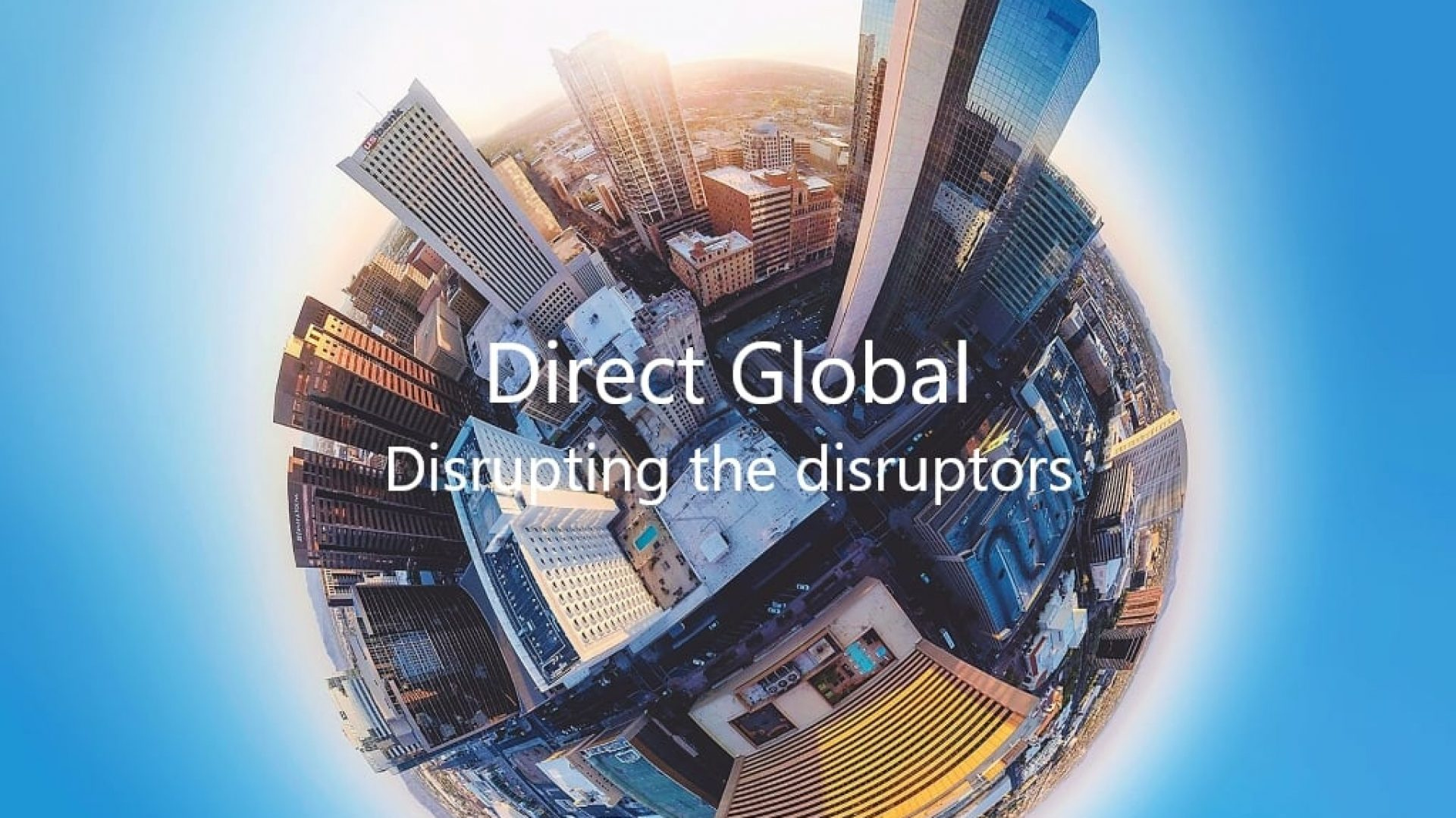 Direct Global | Disrupting the Distruptors… Together